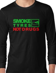 SMOKE TYRES NOT DRUGS (1) Long Sleeve T-Shirt
