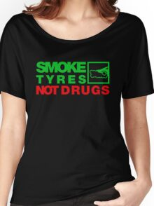 SMOKE TYRES NOT DRUGS (1) Women's Relaxed Fit T-Shirt