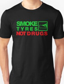 SMOKE TYRES NOT DRUGS (1) T-Shirt