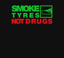 SMOKE TYRES NOT DRUGS (1) Unisex T-Shirt