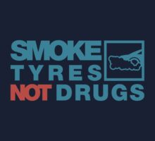 SMOKE TYRES NOT DRUGS (2) by PlanDesigner
