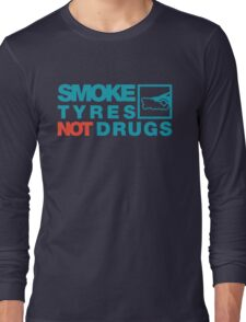 SMOKE TYRES NOT DRUGS (2) Long Sleeve T-Shirt
