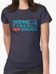 SMOKE TYRES NOT DRUGS (2) Womens Fitted T-Shirt