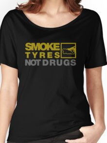 SMOKE TYRES NOT DRUGS (3) Women's Relaxed Fit T-Shirt