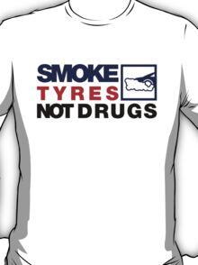 SMOKE TYRES NOT DRUGS (5) T-Shirt