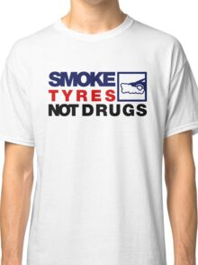SMOKE TYRES NOT DRUGS (5) Classic T-Shirt