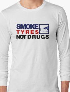 SMOKE TYRES NOT DRUGS (5) Long Sleeve T-Shirt