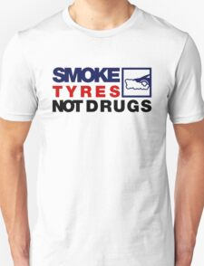 SMOKE TYRES NOT DRUGS (5) T-Shirt