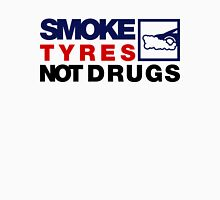 SMOKE TYRES NOT DRUGS (5) Unisex T-Shirt