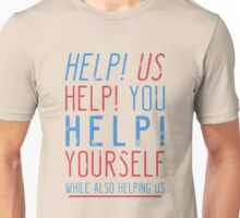 help us help you help yourself while also helping us Unisex T-Shirt