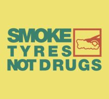 SMOKE TYRES NOT DRUGS (7) by PlanDesigner