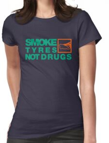 SMOKE TYRES NOT DRUGS (7) Womens Fitted T-Shirt