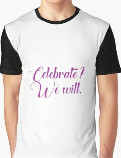 Celebrate? We Will Graphic T-Shirt