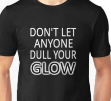 Don't Let Anyone Dull Your Glow Unisex T-Shirt
