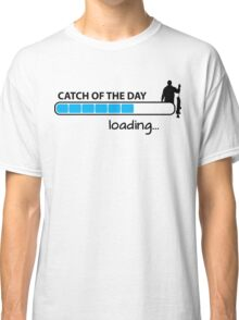 Catch of the day - loading... Classic T-Shirt