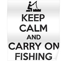 Keep calm and carry on fishing Poster