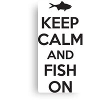 Keep calm and fish on Canvas Print