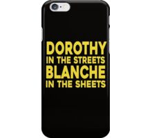 Dorothy In The Streets Blanche In The Sheets iPhone Case/Skin
