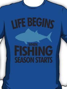 Life begins when fishing season starts T-Shirt