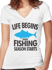 Life begins when fishing season starts Women's Fitted V-Neck T-Shirt