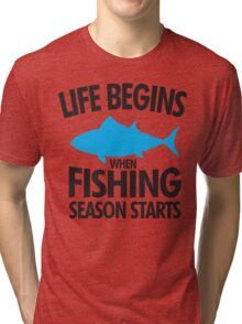 Life begins when fishing season starts Tri-blend T-Shirt