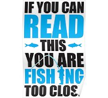 If you can read this you are fishing too close Poster