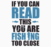 If you can read this you are fishing too close Kids Tee