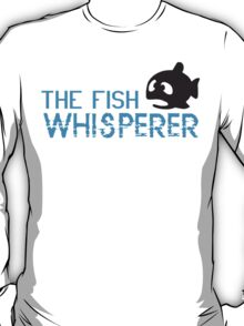 The fish whisperer T-Shirt