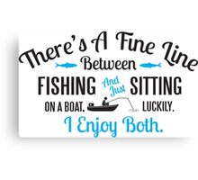 Fishing or just sitting on a boat? I enjoy both! Canvas Print