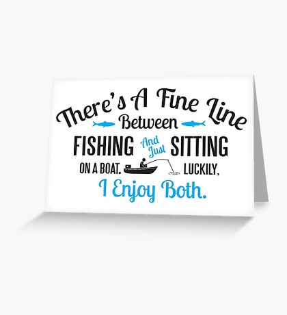 Fishing or just sitting on a boat? I enjoy both! Greeting Card