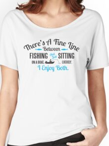 Fishing or just sitting on a boat? I enjoy both! Women's Relaxed Fit T-Shirt