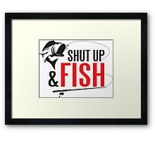 Shut up and fish Framed Print