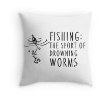 Fishing - the sport of drowning worms Throw Pillow
