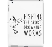 Fishing - the sport of drowning worms iPad Case/Skin