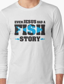 Even jesus had a fish story Long Sleeve T-Shirt