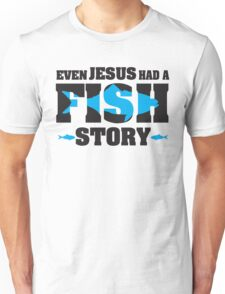 Even jesus had a fish story Unisex T-Shirt