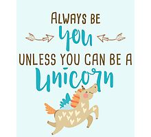 Always Be You Unless You Can Be a Unicorn Photographic Print