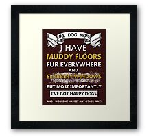 DOG MOM!! I have muddy floors fur everywhere and slobbery windows but most importantly I've got happy dogs and I wouldn't have it any other way. Framed Print