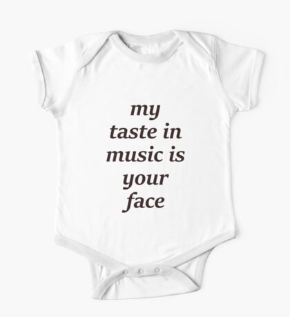 My Taste in Music is your Face One Piece - Short Sleeve