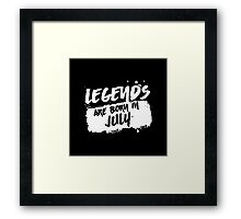 Legends Are Born In July Framed Print