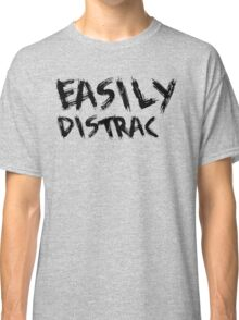 Easily Distracted Classic T-Shirt