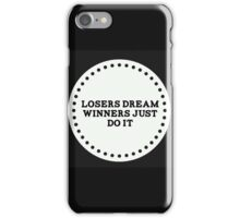Losers dream Winners just do it iPhone Case/Skin