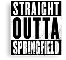 Straight Outta Springfield Canvas Print