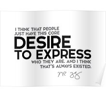 people have this desire to express who they are - mark zuckerberg Poster