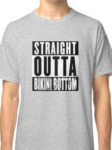 Straight Outta Bikini Bottom Classic T-Shirt