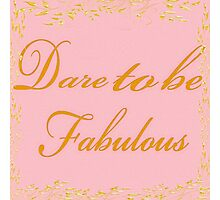 Dare To Be Fabulous #2 Photographic Print