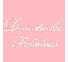 Dare To Be Fabulous Photographic Print