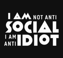 I am not anti social a am anti idiot T-Shirt