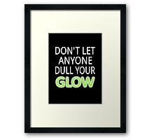 Don't Let Anyone Dull Your Glow Framed Print