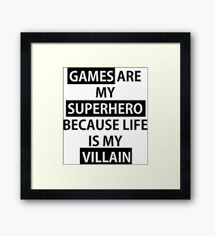 Games are my Superhero because Life is my Villain Bold Framed Print